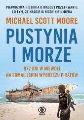 Okładka książki Pustynia i morze. 977 dni w niewoli na somalijskim wybrzeżu piratów. Michael Scott Moore