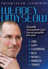 Okładka książki Władcy umysłów. Biografie niezwykłych ludzi, którzy wymyślili XXI wiek Przemysław Słowiński