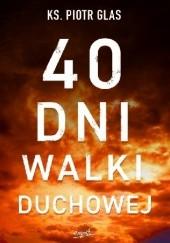 Okładka książki 40 dni walki duchowej Piotr Glas