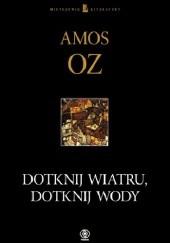 Okładka książki Dotknij wiatru, dotknij wody Amos Oz