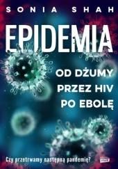 Okładka książki Epidemia. Od dżumy przez HIV po ebolę Sonia Shah