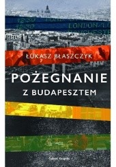 Okładka książki Pożegnanie z Budapesztem Łukasz Błaszczyk