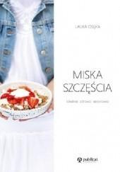 Okładka książki Miska szczęścia. Lokalnie, zdrowo, sezonowo Laura Osęka