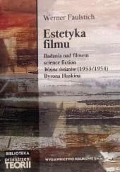 """Okładka książki Estetyka Filmu. Badania nad filmem science fiction """"Wojna światów"""" (1953/1954) Byrona Haskina Werner Faulstich"""