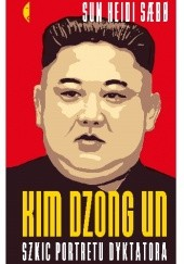 Okładka książki Kim Dzong Un. Szkic portretu dyktatora Sun Heidi Sæbø