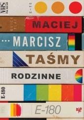 Okładka książki Taśmy rodzinne Maciej Marcisz