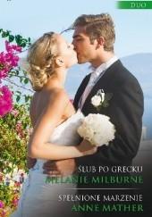 Okładka książki Ślub po grecku, Spełnione marzenie Anne Mather,Melanie Milburne