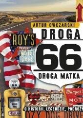 Okładka książki Droga 66. Droga Matka. O historii, legendzie, podróży Artur Owczarski
