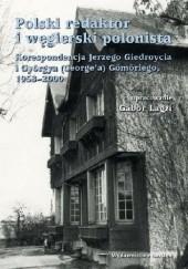 Okładka książki Polski redaktor i węgierski polonista. Korespondencja Jerzego Giedroycia i Györgya (George'a) Gömöriego, 1958-2000 Jerzy Giedroyć,György Gömöri