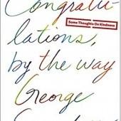 Okładka książki Congratulations, by the way: Some Thoughts on Kindness George Saunders
