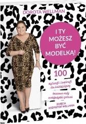 Okładka książki I ty możesz być modelką! Dorota Wellman
