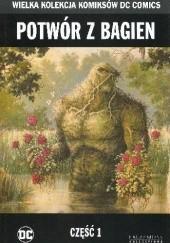 Okładka książki Potwór z bagien - Część 1 Alan Moore,Stephen Bissette