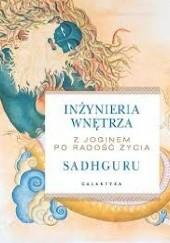 Okładka książki Inżynieria wnętrza - z joginem po radość życia. Sadhguru