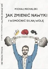 Okładka książki Jak zmienić nawyki i wzmocnić silną wolę Michał Michalski