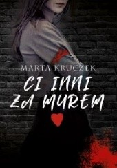 Okładka książki Ci inni za murem Marta Kruczek