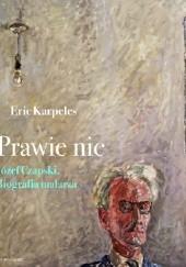 Okładka książki Prawie nic. Józef Czapski. Biografia malarza Eric Karpeles