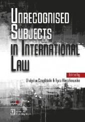 Okładka książki Unrecognised Subjects in International Law Władysław Czapliński,Agata Kleczkowska