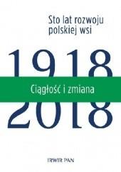 Okładka książki Ciągłość i zmiana. Sto lat rozwoju polskiej wsi Jerzy Wilkin,Maria Halamska,Monika Stanny