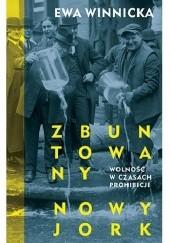 Okładka książki Zbuntowany Nowy Jork. Wolność w czasach prohibicji Ewa Winnicka
