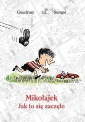 Okładka książki Mikołajek. Jak to się zaczęło Jean-Jacques Sempé,René Goscinny