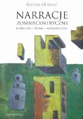 Okładka książki Narracje zombiecentryczne. Literatura - Teoria - Antropologia Ksenia Olkusz