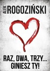 Okładka książki Raz, dwa, trzy... giniesz ty! Alek Rogoziński