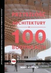 Okładka książki Przyszłość architektury w 100 budynkach (TED Books) Marc Kushner