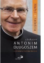 Okładka książki Służyć z radością. Z biskupem Antonim Długoszem rozmawia ks. Stanisław Jasionek bp Antoni Długosz