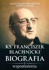 Okładka książki Ks. Franciszek Blachnicki. Biografia i wspomnienia Agata Adaszyńska-Blacha,Dorota Mazur