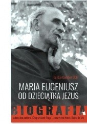 Okładka książki Maria Eugeniusz od Dzieciątka Jezus. Biografia Guy Gaucher
