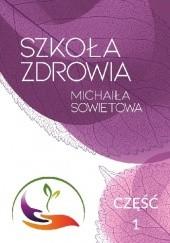 Okładka książki Szkoła Zdrowia Michaiła Sowietowa. Cz. 1 Michaił Sowietow