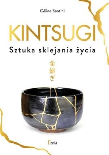 Okładka książki Kintsugi. Sztuka sklejania życia Céline Santini