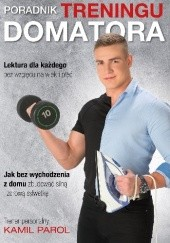 Okładka książki Poradnik treningu domatora- jak bez wychodzenia z domu zbudować silną i zdrową sylwetkę. Kamil Parol