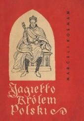 Okładka książki Jagiełło królem Polski. Z dziejów Unii Polski i Litwy Marceli Kosman