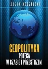 Okładka książki Geopolityka. Potęga w czasie i przestrzeni Leszek Moczulski