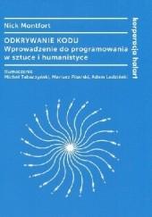 Okładka książki Odkrywanie kodu. Wprowadzenie do programowania w sztuce i humanistyce Nick Montfort