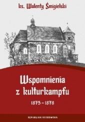 Okładka książki Wspomnienia z kulturkampfu 1875-1878. Walenty Śmigielski