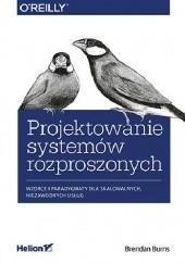 Okładka książki Projektowanie systemów rozproszonych. Wzorce i paradygmaty dla skalowalnych, niezawodnych usług Brendan Burns