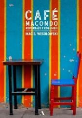 Okładka książki Cafe Macondo. Reportaże z Kolumbii Maciej Wesołowski