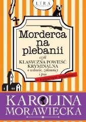 Okładka książki Morderca na plebanii, czyli klasyczna powieść kryminalna o wdowie, zakonnicy i psie (z kulinarnym podtekstem) Karolina Morawiecka