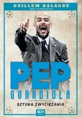 Okładka książki Pep Guardiola. Sztuka zwyciężania. Wydanie II Guillem Balagué