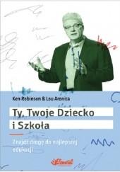 Okładka książki Ty, Twoje dziecko i szkoła Ken Robinson