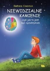 Okładka książki Niewidzialne kamienie czyli jak to jest być dyslektykiem Barbara Ciwoniuk