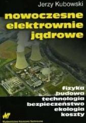 Okładka książki Nowoczesne elektrownie jądrowe Jerzy Kubowski