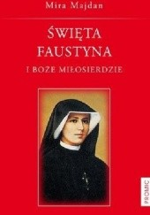 Okładka książki Święta Faustyna i Boże Miłosierdzie Mira Majdan
