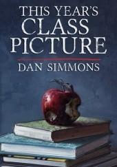 Okładka książki This Year's Class Picture Dan Simmons