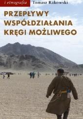 Okładka książki Przepływy, współdziałania, kręgi możliwego. Antropologia powodzenia Tomasz Rakowski