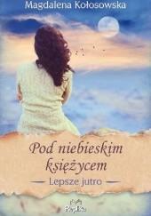 Okładka książki Pod niebieskim księżycem Magdalena Kołosowska