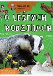 Okładka książki Wojciech Gil opowiada o leśnych rodzinach Wojciech Gil