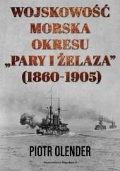 Okładka książki Wojskowość morska okresu pary i żelaza, 1860-1905 Piotr Olender